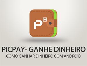 Ganhe dinheiro com o App PicPay